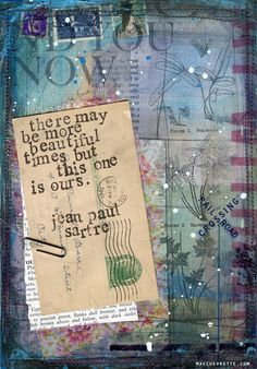 """Mae Chevrette mixed media collage with #quote from Jean-Paul Sartre : """"There may be more beautiful times, but this one is ours."""""""