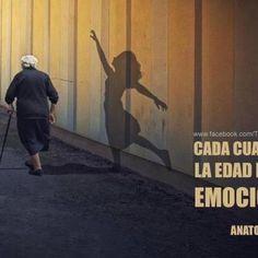 """""""Cada cual tiene la edad de sus emociones"""""""