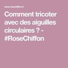 Comment tricoter avec des aiguilles circulaires ? - #RoseChiffon