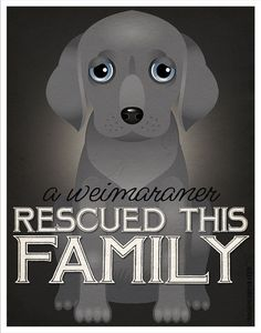 A Weimaraner Rescued This Family 11x14 - Custom Dog Print - Personalize with Your Dog's Name