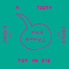 A tooth for an eye - The Knife
