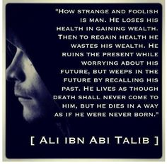 Hazrat Ali (R. Great Islamic leader, a favourite companion of the holy Prophet (saw), unflinching brave & possessing a sagely wisdom. Islamic Inspirational Quotes, Religious Quotes, Islamic Quotes, Spiritual Quotes, Great Quotes, Me Quotes, Qoutes, Wisdom Quotes, Ali Bin Abi Thalib