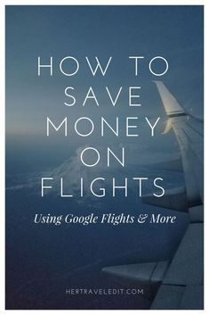 How to Save Money on Flights using Google Flights - Her Travel Edit