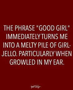 """""""The phrase 'good girl' immediately turns me into a melty pile of girl-jello. Particularly when growled in my ear."""" nice girls girl 20 Sexy Quotes All About Being Dominated In Bed Daddys Girl Quotes, Daddy's Little Girl Quotes, Good Girl Quotes, Sexy Men Quotes, Kinky Quotes, Sex Quotes, In Bed Quotes, Crush Quotes, Submission Quotes"""