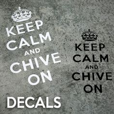 Keep Calm and Chive On Vinyl Decal
