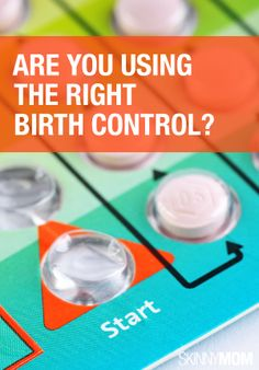 Get the skinny on the right birth control for you - then use it!!!!!!!