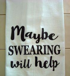 Funny tea towel - Maybe SWEARING will help - Funny kitchen towel -Flour sack dish towel- super cute