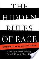 The hidden rules of race : barriers to an inclusive economy / Andrea Flynn [and 3 others]