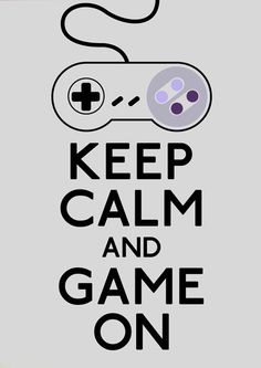 Keep Calm and Game On... think i will lol