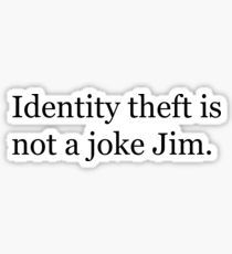'Identity Theft is NOT a joke Jim!' Sticker by Katie O'Malley – Home Office Wallpaper Tumblr Stickers, Diy Stickers, Printable Stickers, Sticker Ideas, Laptop Stickers, Sticker Designs, Jim Meme, Katie O'malley, The Office Stickers