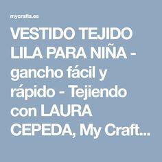 VESTIDO TEJIDO LILA PARA NIÑA - gancho fácil y rápido - Tejiendo con LAURA CEPEDA, My Crafts and