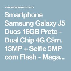 Smartphone Samsung Galaxy J5 Duos 16GB Preto - Dual Chip 4G Câm. 13MP + Selfie 5MP com Flash - Magazine Edsonloures