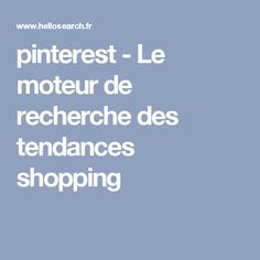 pinterest - Le moteur de recherche des tendances shopping