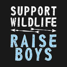 great mom of boys dad of boys fathers day mothers day father gift idea mother three boys four sons three sons five sons two sons of sons of kids Check out this awesome 'Support+Wildlife+Raise+Boys+Funny+Mother+Father+T-Shirt' design on Son Quotes From Mom, Mother Son Quotes, Mothers Day Quotes, Quotes For Kids, Raising Boys Quotes, Daughter Quotes, Nephew Quotes, Grandma Quotes, Brother Quotes