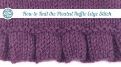 How to Knit the Pleated Ruffle Edge Stitch (English Style) - Crochet Clothing 2019 - 2020 Knitting Help, Knitting Stiches, Knitting Videos, Crochet Stitches Patterns, Crochet Videos, Loom Knitting, Baby Knitting, Knitting Patterns, Vogue Knitting