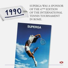 Explore Superga's history: 1990 - Superga was a sponsor of the 47th edition of the International Tennis Tournament in Rome