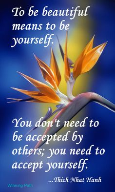to be beautiful means to be yourself. you don't need to be accepted by others; you need to accept yourself