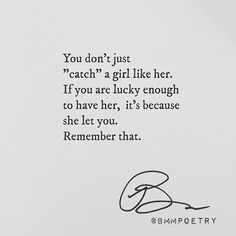 "You don't just ""catch"" a girl like her. If you are lucky enough to have her, it's because she let you. Remember that. @emmasusanno #TrueLoveisForever"