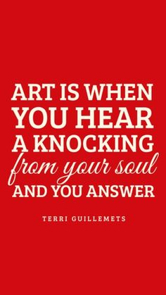 Art is when you hear a knocking from your soul — and you answer. Art Quotes, Life Quotes, Inspirational Quotes, Art Sayings, Motivational, Steven Pressfield, Dont Cheat, Different Forms Of Art, A Writer's Life