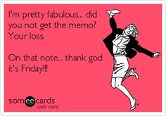 Someecards...<3 fabulous fridays