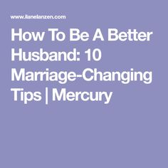 How To Be A Better Husband: 10 Marriage-Changing Tips | Mercury