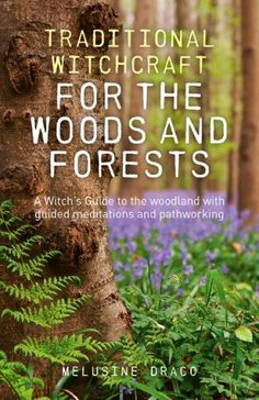 "Earth Witch:  #Earth #Witch ~ ""Traditional Witchcraft for the Woods and Forests: A Witch's Guide to the Woodland, with Guided Meditations and Pathworking, by Melusine Draco."