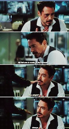 I screamed internally at this point: are these symptoms of a heart attack? Tony's heart was figuratively broken in this movie. And of COURSE he says he's okay...