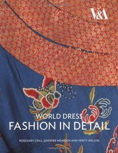 World Dress Fashion in Detail: Amazon.de: Rosemary Crill, Jennifer Wearden, Verity Wilson: Fremdsprachige Bücher