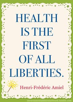 """""""Health is the first of all liberties."""" - Henri Frédéric Amiel"""