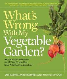 What's Wrong With My Vegetable Garden?: 100% Organic Solutions for All Your Vegetables, from Artichokes to Zucchini from Timber Press - I'd like this