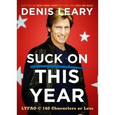 Suck On This Year: LYFAO @ 140 Characters or Less [Hardcover]: Denis Leary (Author): Amazon.com: Books
