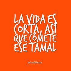 La vida es corta así que cómete ese tamal.  @Candidman     #Humor Candelaria Candidman Tamal Tamales @candidman
