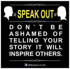 Don't be ashamed of telling your story, it will inspire others. Trying to accept my diagnosis.