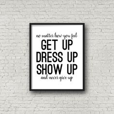 Get Up Dress Up Show Up Motivational Quote by SincerelyByNicole  #motivational #motivationalquotes #quotes #quoteoftheday #prints #print  #typography #typographyart #typographyquote #inspo #inspirational #running #homedeor #art #inspire #motivate