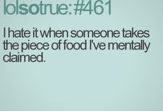 lol so true: I hate it when someone takes the piece of food I've mentally claimed. Lolsotrue Quotes, Funny Quotes, Humor Quotes, No Kidding, Dump A Day, Belly Laughs, I Love To Laugh, I Can Relate, True Stories