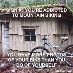 Sign #3 of mountain bike addiction...  http://mtb4her.com/20-signs-youre-addicted-to-mountain-biking/ #mtb #mountainbike