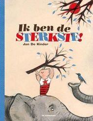 Ik ben de sterkste! van Jan De Kinder AK Prentenboeken 2014 Opescheppen