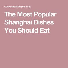 The Most Popular Shanghai Dishes You Should Eat