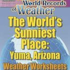 A complete lesson about the world's sunniest place that begins with an AMAZING WORLD RECORD OF WEATHER—  ✓ The World's Sunniest Place—Yuma, Arizona...