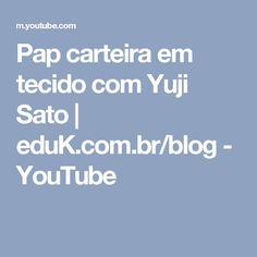 Pap carteira em tecido com Yuji Sato | eduK.com.br/blog - YouTube