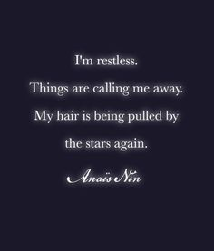 """My hair is being pulled by the stars again""""anaïs nin gorgeous quotes, most Gorgeous Quotes, Most Beautiful Words, Pull Quotes, Me Quotes, Random Quotes, Rush Songs, California Quotes, Anais Nin Quotes, Chip And Dale"""