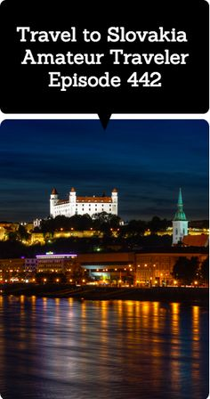 Travel to Slovakia - Amateur Traveler Episode 442 - Hear about travel to Slovakia as the Amateur Traveler talks to Julie Callahan from TheWorldInBetween.com. When Julie's family moved to Bratislava, Slovakia 3 years ago they didn't have a single friend who knew where this central European country was located.