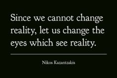 Learn to change our perception. Great Quotes, Inspirational Quotes, Zorba The Greek, Literary Characters, More Words, English Quotes, Favorite Quotes, Writer, Life Quotes