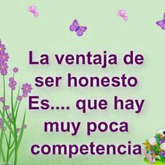 the advantage of being honest . is that there is very little competition The Words, More Than Words, Wise Quotes, Great Quotes, Inspirational Quotes, Quotes En Espanol, The Ugly Truth, Motivational Phrases, Spanish Quotes