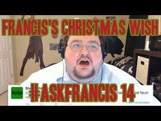 Francis's Christmas Wish!!! - Ask Francis 14!