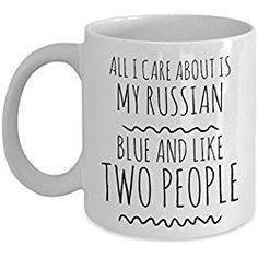 Russian Blue Cat Mug - All I Care About Is My Russian Blue And Like Two People - Russian Blue Gifts - Unique 11 oz Ceramic Coffee or Tea Cup for Cat Lovers