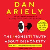 The Honest Truth About Dishonesty: How We Lie to Everyone - Especially Ourselves Dan Ariely