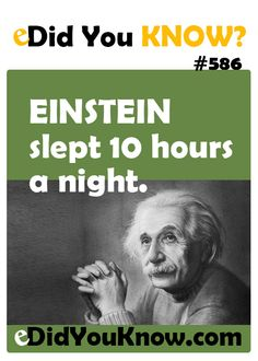 Einstein slept 10 hours a night.