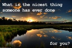 What is the nicest thing someone's ever done for you?