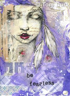be fearless - page from my mixed media art journal - a message for the soul - gorgeous girl with feathers in her hair. purple paint and old shabby vintage papers. art journaling